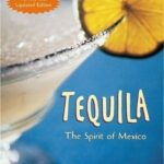 Tequila The Spirit of Mexico